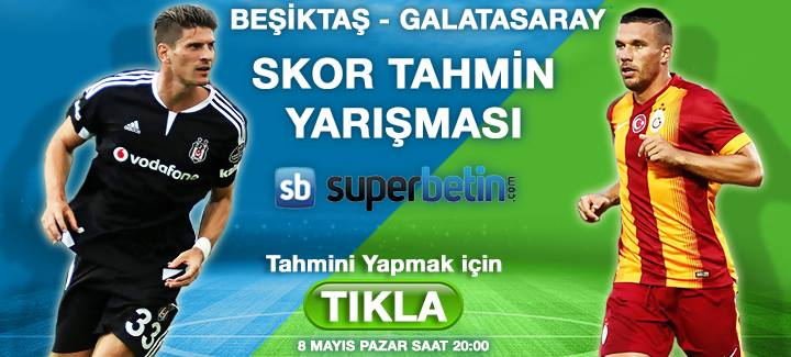 Superbetin Galatasaray - Beşıktaş Skor Tahmin yarismasi
