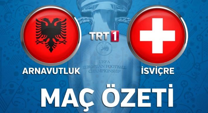 Arnavutluk - İsviçre Maç Özeti