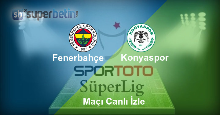 Fenerbahçe Konyaspor Maçı Canlı İzle