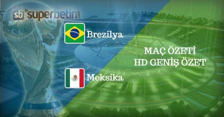 Brezilya Meksika Maç Özeti