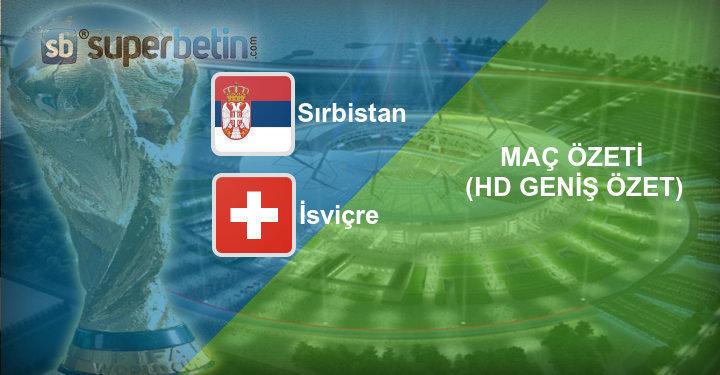 Sırbistan İsviçre Maç Özeti